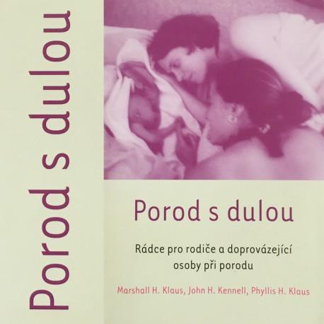 Porod s dulou / Marshall H. Klaus, John H. Kennell, Phyllis H. Klaus