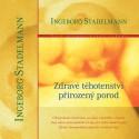 Zdravé těhotenství, přirozený porod / Ingeborg Stadelmann